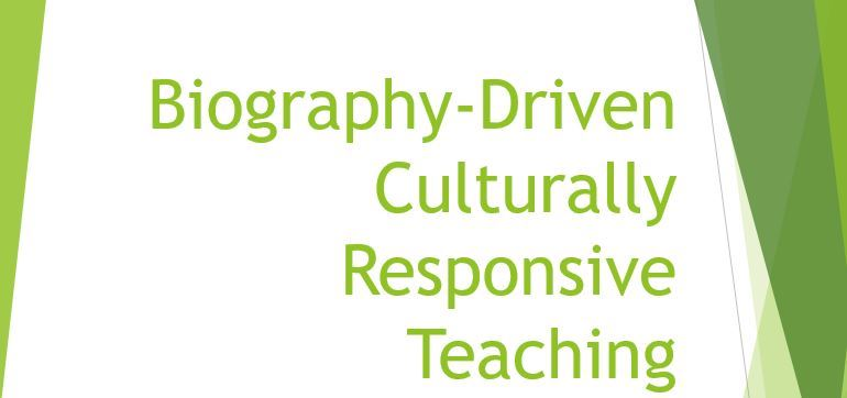 Biography Driven Culturally Responsive Teaching