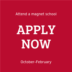 Attend a magnet school, apply now.